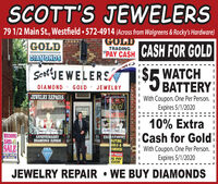 """SCOTT'S JEWELERS79 1/2 Main St., Westfield 572-4914 (Across from Walgreens & Rocky's Hardware)GOLDGOLDDIAMONDSCASH FOR GOLDTRADING""""PAY CASHScotty EWELERS$5 BATTERYDIAMOND GOUD JEWELRYJEWELRY REPAIRSBUYSOLDWith Coupon. One Per Person.Expires 5/1/202010% ExtraCash for GoldWEDDINGRAND OSALEENG GEMENTBUYINGGOLD &TAMONDSOP PRICESVE PAYCASHANNIVERSARYDIAMOND RINGSWith Coupon. One Per Person.Expires 5/1/2020BEOT DEALOIN TOWNIJEWELRY REPAIR  WE BUY DIAMONDSJanHHHHHHHHHAHHHHHH SCOTT'S JEWELERS 79 1/2 Main St., Westfield 572-4914 (Across from Walgreens & Rocky's Hardware) GOLD GOLD DIAMONDS CASH FOR GOLD TRADING """"PAY CASH Scotty EWELERS $5 BATTERY DIAMOND GOUD JEWELRY JEWELRY REPAIRS BUY SOLD With Coupon. One Per Person. Expires 5/1/2020 10% Extra Cash for Gold WEDDING RAND O SALE ENG GEMENT BUYING GOLD & TAMONDS OP PRICES VE PAY CASH ANNIVERSARY DIAMOND RINGS With Coupon. One Per Person. Expires 5/1/2020 BEOT DEALO IN TOWNI JEWELRY REPAIR  WE BUY DIAMONDS JanHHHHHHHHHAHHHHHH"""
