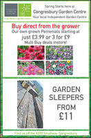 Spring Starts here atCONGRESBURYGARDENCENTRECongresbury Garden CentreYour local Independent Garden Centrea gardener's garden centreBuy direct from the growerOur own grown Perrenials starting atjust £3.99 or 3 for £9Multi Buy deals instore!GARDENSLEEPERSFROM£11Find us off the A370 Smallway, Congresbury Spring Starts here at CONGRESBURY GARDEN CENTRE Congresbury Garden Centre Your local Independent Garden Centre a gardener's garden centre Buy direct from the grower Our own grown Perrenials starting at just £3.99 or 3 for £9 Multi Buy deals instore! GARDEN SLEEPERS FROM £11 Find us off the A370 Smallway, Congresbury