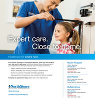 Expert care.Close to home!Healthcare for what's next.Mount ProspectFrom regular checkups to unexpected ilinesses, when you need medicalcare, you want it right away. NorthShore Medical Group offices are right inyour neighborhood, offering exceptional care and simple convenience.1329 N. Wolf Road(847) 803-3040Family Medicine, Internal Medicine,Specialty ServicesImmediate CareOpen seven days a weekExpert, supportive primary care physicians Walk-in availability, early morning, evening and weekend hours· Access to a network of hospitals and leading specialists· Easy appointment scheduling on your smartphone, tablet or computerDes PlainesSchedule an appointment today. We're here in the neighborhood.9301 W. Golf Road, Suite 302(847) 296-8151Internal Medicine, Specialty ServicesNorthShoreUniversity HealthSystemBuffalo Grove650 W. Lake Cook Road(847) 520-9424Family Medicine, Internal Medicine,OB/GYNImmediate CareMedical Groupnorthshore.org/medicalgroupOpen seven days a week Expert care. Close to home! Healthcare for what's next. Mount Prospect From regular checkups to unexpected ilinesses, when you need medical care, you want it right away. NorthShore Medical Group offices are right in your neighborhood, offering exceptional care and simple convenience. 1329 N. Wolf Road (847) 803-3040 Family Medicine, Internal Medicine, Specialty Services Immediate Care Open seven days a week Expert, supportive primary care physicians  Walk-in availability, early morning, evening and weekend hours · Access to a network of hospitals and leading specialists · Easy appointment scheduling on your smartphone, tablet or computer Des Plaines Schedule an appointment today. We're here in the neighborhood. 9301 W. Golf Road, Suite 302 (847) 296-8151 Internal Medicine, Specialty Services NorthShore University HealthSystem Buffalo Grove 650 W. Lake Cook Road (847) 520-9424 Family Medicine, Internal Medicine, OB/GYN Immediate Care Medical Group northshore.org/medicalgroup Open seven days a week