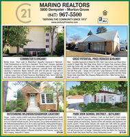 """21MARINO REALTORS5800 Dempster - Morton Grove(847) 967-5500""""SERVING THE COMMUNITY SINCE 1972""""MLSwww.century21marino.comCOMMUTER'S DREAM!!Morton Grove...Short walk to Metra/Bus! Beautiful Oversized 2 Bedroom-2 Bath Condominium on 2nd Floor in Desirable """"Ferris Point"""" Complex. Upgradedthroughout! Large living room/dining room combination opens to huge balcony.Updated eat-in kitchen with newer appliances. Laminate floors and texturedcarpeting in bedrooms. Master bedroom suite with full bath and large walk-incloset. Well maintained building with elevator. 2 parking spaces: 1 garage and1 exterior space. Close to Forest Preserves, Bike/Walking Trails, Harrer Park/Pool,Park View School District 70, Restaurants and Much More!!.GREAT POTENTIAL, PRICE REDUCED $249,900!!Niles...Incredible Oportunity to Rehab this 4 BR-2 Bath Cape Cod into your Dream Home!Located in Sought-After Park Ridge School District 64 Eugene Field, Emerson & MaineSouth High School with Low Niles Taxes. Main Floor with Spacious Living room/Diningroom, 2 Bedrooms and Full Bath + hardwood floors. Sunny Eat-in Kitchen opens to LargeYard with Paver patio + Garage. 2nd Level with 2 Large Bedrooms, Full Bath, Hardwoodfloors & tons of Storage. Large 50 x 131' Lot. Super Convenient Location near Niles FamilyFitness Center, Oasis Water Park, Shopping, Restaurants & Park + Niles Free Bus! Hurry...Won't Last Long!.$184,900$249,900OUTSTANDING WILDWOOD/EDGEBRO0K LOCATION!!Chicago. Location, Location, Location!Lovely,tranquil, Wildwood/Edgebrook neighbarhood. Qualitybuilt brick English style 2 story home. Large living rm with bay/bow front window. Separate formaldin m. Eat-in kitchen overlooks rear yard. 2 brson main level, 2 brs up. Newly remodeled full and 1/2bath. Refinished hardwood floors in liv rm, din rm, hall & 2 main floor Brs. Freshly painted throughout.New carpet on 2nd floor & stairs. Full basement. New GFA Fumace & New Central Air 10/2019,New copper plumbing. Updated electric CB's. Area is booming with new"""