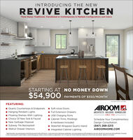 """INTRODUCING THE NEWREVIVE KITCHENThree Styles: Traditional, Transitional or Contemporary in Multiple Configurations and ColorsSTARTING AT NO MONEY DOWN$54,900PAYMENTS OF $550/MONTHCONTEMPORARY KITCHENFEATURING:AROOMAARCHITECTS - BUILDERS - REMODELERS- Quartz Countertops & Endpanels - Soft-close Doors- Hanging Pendant Lights1 Floating Shelves With Lighting- Choice Of New Sink & Faucet- New Garbage Disposal- Subway Tile Backsplash- Walnut Drawer Interiors1 Full Extension Drawers- USB Charging Ports1 Cabinet Trims, MoldingsSINCE 1958Schedule Your ComplimentaryDesign Consultation:& Hardware Included- Waterfall Wrapped Quartz Island1 Integrated Cabinet Lighting(847) 268-2213AIROOMHOME.COM""""Rapid Renovation Loan payment based on $49.900 borrowed O689% APR faed for 12 years with top tier creditincome qualifications. Your actual payment and APR wil depend on loan term selected, loan amount and credit qualifications. No penaltyor fees for earty payment or payott Subject to underwiting approval. Kihchen as shown is based on an approximate 12 by 13ft space and 18feet of ineal base cabinets and 16 feet of ineal wall cabinets. Applances not included. INTRODUCING THE NEW REVIVE KITCHEN Three Styles: Traditional, Transitional or Contemporary in Multiple Configurations and Colors STARTING AT NO MONEY DOWN $54,900 PAYMENTS OF $550/MONTH CONTEMPORARY KITCHEN FEATURING: AROOMA ARCHITECTS - BUILDERS - REMODELERS - Quartz Countertops & Endpanels - Soft-close Doors - Hanging Pendant Lights 1 Floating Shelves With Lighting - Choice Of New Sink & Faucet - New Garbage Disposal - Subway Tile Backsplash - Walnut Drawer Interiors 1 Full Extension Drawers - USB Charging Ports 1 Cabinet Trims, Moldings SINCE 1958 Schedule Your Complimentary Design Consultation: & Hardware Included - Waterfall Wrapped Quartz Island 1 Integrated Cabinet Lighting (847) 268-2213 AIROOMHOME.COM """"Rapid Renovation Loan payment based on $49.900 borrowed O689% APR faed for 12 years with top tier creditincome qualification"""