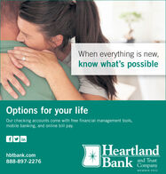 When everything is new,know what's possibleOptions for your lifeOur checking accounts come with free financial management tools,mobile banking, and online bill pay.fy inHeartlandBank and Trusthbtbank.com888-897-2276CompanyMEMBER FDIC When everything is new, know what's possible Options for your life Our checking accounts come with free financial management tools, mobile banking, and online bill pay. fy in Heartland Bank and Trust hbtbank.com 888-897-2276 Company MEMBER FDIC
