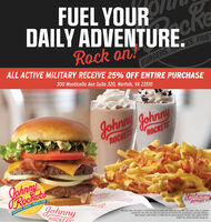 FUEL YOURDAILY ADVENTURE.BURGERS S1ES, FRIESALL ACTIVE MILITARY RECEIVE 25% OFF ENTIRE PURCHASERock on!300 Monticello Ave Suite 320, Norfolk, VA 23510Johnny JohnnyROCKETSJohnnyRocketsJohnnyhrnngyoluunyRURGERS. SHAKES FRIES & FUNOCKETSROCKETNo cash value. No copies or reproductions accepted Not välld with any etfier discounts, offers or specialpromotions. One offer per table. Tax and tip not included. No substitutions. Excludes delivery.Must present valid military ID, Valid only at Johnny Rockets Norfolk. Offer expires 5/2/20.ROCKETS02020 The Johnny Rockets Group. Inc. FUEL YOUR DAILY ADVENTURE. BURGERS S1ES, FRIES ALL ACTIVE MILITARY RECEIVE 25% OFF ENTIRE PURCHASE Rock on! 300 Monticello Ave Suite 320, Norfolk, VA 23510 Johnny Johnny ROCKETS  Johnny Rockets Johnny hrnng yoluuny RURGERS. SHAKES FRIES & FUN OCKETS ROCKET No cash value. No copies or reproductions accepted Not välld with any etfier discounts, offers or special promotions. One offer per table. Tax and tip not included. No substitutions. Excludes delivery. Must present valid military ID, Valid only at Johnny Rockets Norfolk. Offer expires 5/2/20. ROCKETS 02020 The Johnny Rockets Group. Inc.