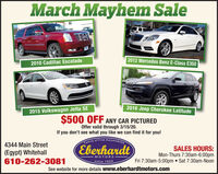 March Mayhem Sale2012 Mercedes Benz E-Class E3502010 Cadillac Escalade2016 Jeep Cherokee Latitude2015 Volkswagen Jetta SE$500 OFF ANY CAR PICTUREDOffer valid through 3/15/20.If you don't see what you like we can find it for you!mily of Fine Automobie4344 Main Street(Egypt) Whitehall610-262-3081EberhardtSALES HOURS:Mon-Thurs 7:30am-6:00pmFri 7:30am-5:00pm  Sat 7:30am-NoonMOTORSSince 1924See website for more details www.eberhardtmotors.com March Mayhem Sale 2012 Mercedes Benz E-Class E350 2010 Cadillac Escalade 2016 Jeep Cherokee Latitude 2015 Volkswagen Jetta SE $500 OFF ANY CAR PICTURED Offer valid through 3/15/20. If you don't see what you like we can find it for you! mily of Fine Automobie 4344 Main Street (Egypt) Whitehall 610-262-3081 Eberhardt SALES HOURS: Mon-Thurs 7:30am-6:00pm Fri 7:30am-5:00pm  Sat 7:30am-Noon MOTORS Since 1924 See website for more details www.eberhardtmotors.com