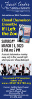 Jesuit Centerfor Spiritual Growthat WERNERSVILLEJoin us for our 2020 Fundraiser.Choral ChameleonEnsembleIf I Leftthe ZooSATURDAYMARCH 21, 20203 PM AND 7 PMA concert statement on runningaway, only to find yourself rightwhere you have always belonged.For concert & VIP receptiontickets visitwww.JESUITCENTER.orgConcert held in Main ChapelJesuit Center501 North Church RoadWernersville, PAmleonowitz@jesuitcenter.org610.670.3642 Jesuit Center for Spiritual Growth at WERNERSVILLE Join us for our 2020 Fundraiser. Choral Chameleon Ensemble If I Left the Zoo SATURDAY MARCH 21, 2020 3 PM AND 7 PM A concert statement on running away, only to find yourself right where you have always belonged. For concert & VIP reception tickets visit www.JESUITCENTER.org Concert held in Main Chapel Jesuit Center 501 North Church Road Wernersville, PA mleonowitz@jesuitcenter.org 610.670.3642
