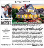 "William Sotheby'sPittINTERNATIONAL REALTYRick WeinerBroker Associate3 Osprey Commons South I the Hammocks' I Clinton860.227.3191rweiner@wpsir.com Sunsets and stunning water views from almost every room in thislike-new low-maintenance home. Fabulous open floor plan. Lawnmaintenance, snow removal, trash removal, irrigation and septic systemmaintenance are all inclusive at ""The Hammocks"" - a 55+ active adultTop 15Company-WideCT, MA, NY2019community renowned as one of the most thoughtfully designedand artfully executed planned waterfront communities in CT. Eachunique home is reminiscent of the finest in New England architecture;with all surrounding a common village green. No flood insurance re-quired! Gleaming hardwood flooring, designer kitchen/great room withcustom cabinetry, stainless appliances, ""leathered"" granite counter tops,wine chiller and gas fireplace. Kitchen French doors lead to a spaciousstone patio w/motorized awning & gas fire pit. First floor master suite /French doors to patio, second floor master suite with balcony, recentlyconstructed third floor bedroom w/full bath. 964sf lower level media/game room. Natural gas stand-by generator. Kayak from your back yardLicensed Real Estate Broker along the Hammock River to LIS. The perfect carefree shoreline lifestyle!Offered at $1,175,000$625,000,000*in Sales Since 1997Connecticut  New YorkRickWeiner.WilliamPitt.comESSEX BROKERAGE 
