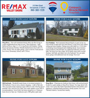 RE/MAX103 Main StreetRE/MAXChildren'sMiracle NetwonkHospitalsOld Saybrook, CT 06475860-388-1228VALLEY SHOREHOME FOR SALE! $229,900HOME FOR SALE! $219,900Deep River - This well maintained Ranch offers one floor living ina quiet neighborhood just steps to town. Three bedrooms, 1 bath,hardwood floors, large 13 x 22 Living Room with fireplace. DiningRoom and spacious Kitchen. Partially finished lower level with 13 x29 Rec. Room. One car under garage. Close to Devitt's Field and notfar to town, Elementary School, and CT River.East Haddam - Well maintained Raised Ranch on quiet cul-de-sacconveniently located near town and schools. Living room with vaultedceiling and stone fireplace. Dining room with slider to a 11X16 deckoverlooking fenced backyard and a babbling brook. Eat-in kitchen,master bedroom with full bath, two additional bedrooms and mainbath. The lower level has a large 18x24 family room with a secondfireplace, half bath, and sliders out to the backyard. Two car underhouse garage with additional room for storage. New roof.HOME FOR SALE! $199,000HOME FOR SALE! $224,999Old Saybrook - Wonderful starter home or investment property inOld Saybrook. Close to town, schools, shopping - walk or bike ride.This cozy home needs someone to put a little love into it but has lots of scenic views across the marsh. Remodeled kitchen with stainless steelpotential. Nice sized level lot. Shed. New septic updates as per WPCA appliances, refinished hardwood floors, freshly painted. New roof.recommendations. Town Field Card shows property as a 2 bedroomhome however there are 3 bedrooms and a io00 gallon septic tank.Deep River - Charming two bedroom farm house with enclosed porchlocated in a quiet setting on Deep River Stream. Two large decks withThermal windows. Second floor laundry. RE/MAX 103 Main Street RE/MAX Children's Miracle Netwonk Hospitals Old Saybrook, CT 06475 860-388-1228 VALLEY SHORE HOME FOR SALE! $229,900 HOME FOR SALE! $219,900 Deep River - This well maintained Ranch offers one floor living in a quiet neighborhood just steps to town. Three bedrooms, 1 bath, hardwood floors, large 13 x 22 Living Room with fireplace. Dining Room and spacious Kitchen. Partially finished lower level with 13 x 29 Rec. Room. One car under garage. Close to Devitt's Field and not far to town, Elementary School, and CT River. East Haddam - Well maintained Raised Ranch on quiet cul-de-sac conveniently located near town and schools. Living room with vaulted ceiling and stone fireplace. Dining room with slider to a 11X16 deck overlooking fenced backyard and a babbling brook. Eat-in kitchen, master bedroom with full bath, two additional bedrooms and main bath. The lower level has a large 18x24 family room with a second fireplace, half bath, and sliders out to the backyard. Two car under house garage with additional room for storage. New roof. HOME FOR SALE! $199,000 HOME FOR SALE! $224,999 Old Saybrook - Wonderful starter home or investment property in Old Saybrook. Close to town, schools, shopping - walk or bike ride. This cozy home needs someone to put a little love into it but has lots of scenic views across the marsh. Remodeled kitchen with stainless steel potential. Nice sized level lot. Shed. New septic updates as per WPCA appliances, refinished hardwood floors, freshly painted. New roof. recommendations. Town Field Card shows property as a 2 bedroom home however there are 3 bedrooms and a io00 gallon septic tank. Deep River - Charming two bedroom farm house with enclosed porch located in a quiet setting on Deep River Stream. Two large decks with Thermal windows. Second floor laundry.