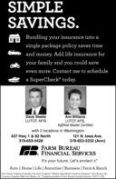 IMPLESAVINGS.Bundling your insurance into asingle package policy saves timeand money. Add life insurance foryour family and you could saveeven more. Contact me to schedulea SuperCheck® today.Dave SteeleLUTCF, AFISAnn WilliamsLUTCF, AFIS,AgWise Master Certifiedwith 2 locations in Washington427 Hwy 1 & 92 North319-653-5428121 N. lowa Ave.319-653-3232 (Ann)FARM BUREAUFINANCIAL SERVICESIt's your future. Let's protect it?Auto | Home | Life | Annuities | Business | Farm & RanchFarm Bureau Property & Casualty Insurance Company,* Westem Agricultural Insurance Company,* Farm Bureau LifeInsurance Company*/West Des Moines, IA. *Company providers of Farm Bureau Financial Services. PCO71 (1-20) IMPLE SAVINGS. Bundling your insurance into a single package policy saves time and money. Add life insurance for your family and you could save even more. Contact me to schedule a SuperCheck® today. Dave Steele LUTCF, AFIS Ann Williams LUTCF, AFIS, AgWise Master Certified with 2 locations in Washington 427 Hwy 1 & 92 North 319-653-5428 121 N. lowa Ave. 319-653-3232 (Ann) FARM BUREAU FINANCIAL SERVICES It's your future. Let's protect it? Auto | Home | Life | Annuities | Business | Farm & Ranch Farm Bureau Property & Casualty Insurance Company,* Westem Agricultural Insurance Company,* Farm Bureau Life Insurance Company*/West Des Moines, IA. *Company providers of Farm Bureau Financial Services. PCO71 (1-20)