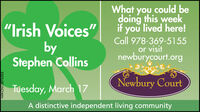 """""""Irish Voices""""byStephen CollinsWhat you could bedoing this weekit you lived here!Call 978-369-5155or visitnewburycourt.orgNewbury CourtTuesday, March 17A distinctive independent living communityNW-CN13876302 """"Irish Voices"""" by Stephen Collins What you could be doing this week it you lived here! Call 978-369-5155 or visit newburycourt.org Newbury Court Tuesday, March 17 A distinctive independent living community NW-CN13876302"""