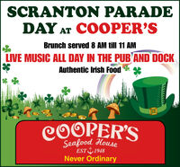 SCRANTON PARADEDAY AT COOPER'SBrunch served 8 AM till 11 AMLIVE MUSIC ALL DAY IN THE PUB AND DOCKAuthentic Irish FoodCOOPER'SSeafood HouseEST 1948Never Ordinary SCRANTON PARADE DAY AT COOPER'S Brunch served 8 AM till 11 AM LIVE MUSIC ALL DAY IN THE PUB AND DOCK Authentic Irish Food COOPER'S Seafood House EST 1948 Never Ordinary