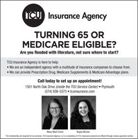 ICU Insurance AgencyTURNING 65 ORMEDICARE ELIGIBLE?Are you flooded with literature, not sure where to start?TCU Insurance Agency is here to help: We are an independent agency with a multitude of insurance companies to choose from. We can provide Prescription Drug, Medicare Supplements & Medicare Advantage plans.Call today to set up an appointment!1501 North Oak Drive (inside the TCU Service Center) Plymouth(574) 936-5373  tcuinsurance.comMissy Albert ColvinRegina McCainTCU membership not required for our services. TCU Insurance Agency, LLC is a subsidiary of TCU. Insurance products are offered through various approved carriers. ICU Insurance Agency TURNING 65 OR MEDICARE ELIGIBLE? Are you flooded with literature, not sure where to start? TCU Insurance Agency is here to help:  We are an independent agency with a multitude of insurance companies to choose from.  We can provide Prescription Drug, Medicare Supplements & Medicare Advantage plans. Call today to set up an appointment! 1501 North Oak Drive (inside the TCU Service Center) Plymouth (574) 936-5373  tcuinsurance.com Missy Albert Colvin Regina McCain TCU membership not required for our services. TCU Insurance Agency, LLC is a subsidiary of TCU. Insurance products are offered through various approved carriers.