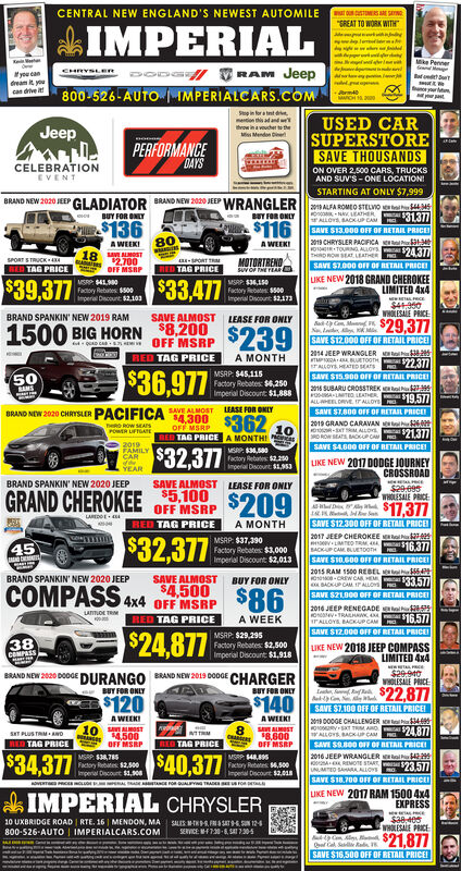 """CENTRAL NEW ENGLAND'S NEWEST AUTOMILE arE SE""""SREAT TO WORK WITHIMPERIALMke PennerDODS VRAM Jeepyou candream it youcan dive800-526-AUTO IMPERIALCARS.COMMARCHSp in ertt dmention this ad and wUSED CARthrow ina vher eJeepSUPERSTORESAVE THOUSANDSM MendonPERFORMANCEDAYSCELEBRATIONEVENTON OVER 2,500 CARS, TRUCKSAND SUV'S- ONE LOCATION!STARTING AT ONLY $7,999BRAND NEW 2020 JEEP GLADIATOR BRAND NEW 2020 JEEP WRANGLER   ALFA ROMEO STELVO huo BUY FOR ONLYBEY FOR ONLYon N LEATHER $31377ALLOa, SACKUP CAM$13680S16 CAVE SI3.000 OFF OF RETAIL PRIC2019 CHRYSLER PACIFICA E ba13A WEEKIAWEIKI18 AOST12.700OFF MSRPHOIR TOURING ALLOYSTHDROwSET LT 24377SAVE S7.000 O OF RETAIL PRICELIKE NEW 2018 GRAND CHEROKEELIMITED 4x4$4350WHOLESALE PRICESPORT STRUCK 4RED TAG PRICEMOTORTRENOSUVO TEYEARBAR-SPORT TRMRED TAG PRICE$39,377$33,477MSRP SALS0Factory Rebates s00Imperal Dscourt: $2.103MSRP S36,150Factory bates S00Imperial Discount $2,173BRAND SPANKIN' NEW 2019 RAMSAVE ALMOST$8,200OFF MSRPRED TAG PRICELEASE FOR ONLY1500!BIG HORN$23929,377SAVE S12.000 OFF OF RETAIL PRICE2014 JEEP WRANGLER 825TMA UETOGn $72377TALLOYS HEATED SEATSA MONTH$36,977MSRP: $45,115Factory Rebates: 4,250Imperial Discount $1,888SAVE S15.900 OFF OF RETAIL PRICE50AMS2016 SUBARU CROSSTREK Rohu 99FOMALTEO LEATERALLEELDRVE ALD 19.577  SAVE ST.800 OFF OF RETAIL PRICEILEASE FOR ONLY4,300 $362BRAND NEW 2020 CHRYSLER PACIFICA AVEALMOSTheRO ROW SEANSPOWER LIFTGATEOFF MSRPRED TAG PRICE A MONTHI2019 GRAND CARAVAN 26O-T M ALLORO ROW SEATSMOUP CAM213772019FAMILYCARSAVE S4.600 0FF OF RETAIL PRICEI$32,377MSP SM0Factory Rebates 2.0Imperal Dscount$1,953LIKE NEW 2017 DODGE JOURNEYCROSSROADYEARBRAND SPANKIN' NEW 2020 JEEPSAVE ALMOST LEASE FOR ONLY$29.095WHOLESALE PRICEGRAND CHEROKEE 35,100$209$32,377$17,377OFF MSRPLAEDOESAVE S12300 OFF OF RETAIL PRICE2017 JEEP CHEROKEERED TAG PRICEA MONTHMSRP. $37,390Factory Rebates: $3,000Imperial Discount $2,013yLMTgo TRM AABACKUP CAMUEToonSAVE SIO.G00 OFF OF RETAIL PRICET2015 RAM 1500 REBEL th 5O -CREW CAR HEMBA"""