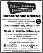 "Customer SatisfactionNever Goes Out of StyleCustomer Service WorkshopLearn how to create exceptional customer service to:No Cost Increase repeat customers  Get positive reviews to You!! Provide proactive solutionsLimited Space Register Today! Call 928-679-7400This training is being offered onMarch 17, 2020 from 8am-5pmat the Hyatt Place in Page and is offered at no cost to you!1126 N Navajo Dr, Page AZ 86040Facilitated by David McCain - Communicating with HeartCoconino County Health & Human Services and ARIZONA@WORKoffer you these Customer Service trainings at no charge.COCONINOCOUNTYARIZONAHealth & Human ServicesARIZONA @ WORK""Innovative Workforce SolutionsEqual opportunity employer/program. Auxiliary aids and services available upon request toindividuals with disabilities. Funded by DOL. Customer Satisfaction Never Goes Out of Style Customer Service Workshop Learn how to create exceptional customer service to: No Cost  Increase repeat customers  Get positive reviews to You!!  Provide proactive solutions Limited Space Register Today! Call 928-679-7400 This training is being offered on March 17, 2020 from 8am-5pm at the Hyatt Place in Page and is offered at no cost to you! 1126 N Navajo Dr, Page AZ 86040 Facilitated by David McCain - Communicating with Heart Coconino County Health & Human Services and ARIZONA@WORK offer you these Customer Service trainings at no charge. COCONINO COUNTYARIZONA Health & Human Services ARIZONA @ WORK"" Innovative Workforce Solutions Equal opportunity employer/program. Auxiliary aids and services available upon request to individuals with disabilities. Funded by DOL."