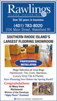 """RawlingsFLOOR COVERINGOver 50 years in business(401) 783-8020204 Main Street, Wakefield RISOUTHERN RHODE ISLAND'SLARGEST FLOORING SHOWROOMPROFESSIONALINSTALLATIONHuge Selection of Area RugsHardwood, Tile, Cork, Bamboo,Luxury Vinyl Tile & Planks.Start Planning Now Before the Spring Rush!!Congratulationsto Mary fromRichmondWinner of the Rawlings""""Ugly Floor"""" Contestf Follow us on Facebook  rawlingsfloor.com Rawlings FLOOR COVERING Over 50 years in business (401) 783-8020 204 Main Street, Wakefield RI SOUTHERN RHODE ISLAND'S LARGEST FLOORING SHOWROOM PROFESSIONAL INSTALLATION Huge Selection of Area Rugs Hardwood, Tile, Cork, Bamboo, Luxury Vinyl Tile & Planks. Start Planning Now Before the Spring Rush!! Congratulations to Mary from Richmond Winner of the Rawlings """"Ugly Floor"""" Contest f Follow us on Facebook  rawlingsfloor.com"""
