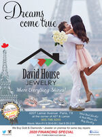 msCOme trueDavid HouseJEWELRYWhere Everything Shines!THEREADER'S CHOICEWARD2019PARIS NEWS4207 Lamar Avenue Paris, TXVoted Best Feweter& best Place Joat the corner of 42nd & Lamar903.706.5200Hours: Mon-Fri 9:30-6:00 | Sat 9:30-2:30We Buy Gold & Diamonds  Jeweler on premise for same day repairsBuy Fewetry2020 FINANCING SPECIALOdhousejewelryfacebookW.A.C.  12 months no interest or up to 3 years to payDavidHouseJewelry  ms COme true David House JEWELRY Where Everything Shines! THE READER'S CHOICE WARD 2019 PARIS NEWS 4207 Lamar Avenue Paris, TX Voted Best Feweter & best Place Jo at the corner of 42nd & Lamar 903.706.5200 Hours: Mon-Fri 9:30-6:00 | Sat 9:30-2:30 We Buy Gold & Diamonds  Jeweler on premise for same day repairs Buy Fewetry 2020 FINANCING SPECIAL Odhousejewelry facebook W.A.C.  12 months no interest or up to 3 years to pay DavidHouseJewelry