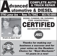 """A:COMPLETE AUTOdvanced & TRUCK REPAIRutomotive & DIESEL5790 Lamar Ave  Reno Tx 75462  903-783-0065DODGE, CUMMINS, GM, DURAMAX,FORD POWERSTROKE,CERTIFIEDASE MASTER TECHNICIANSASEKristin & Jason ScottREADER'SPARIS NEWSSCHOICEAAWARDThanks for making ourbusiness a success and forTHEyour votes as the ReadersChoice for """"Best Mechanic""""202015 years in a row! A: COMPLETE AUTO dvanced & TRUCK REPAIR utomotive & DIESEL 5790 Lamar Ave  Reno Tx 75462  903-783-0065 DODGE, CUMMINS, GM, DURAMAX, FORD POWERSTROKE, CERTIFIED ASE MASTER TECHNICIANS ASE Kristin & Jason Scott READER'S PARIS NEWS SCHOICEA AWARD Thanks for making our business a success and for THE your votes as the Readers Choice for """"Best Mechanic"""" 2020 15 years in a row!"""