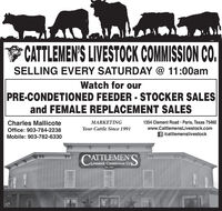 CATTLEMEN'S LIVESTOCK COMMISSION CO.SELLING EVERY SATURDAY @ 11:00amWatch for ourPRE-CONDETIONED FEEDER - STOCKER SALESand FEMALE REPLACEMENT SALES1354 Clement Road · Paris, Texas 75460MARKETINGYour Cattle Since 1991Charles Mallicotewww.CattlemensLivestock.comOffice: 903-784-2238/cattlemenslivestockMobile: 903-782-6330CATTLEMEN'SLivestock Commission CoEst. 1981 CATTLEMEN'S LIVESTOCK COMMISSION CO. SELLING EVERY SATURDAY @ 11:00am Watch for our PRE-CONDETIONED FEEDER - STOCKER SALES and FEMALE REPLACEMENT SALES 1354 Clement Road · Paris, Texas 75460 MARKETING Your Cattle Since 1991 Charles Mallicote www.CattlemensLivestock.com Office: 903-784-2238 /cattlemenslivestock Mobile: 903-782-6330 CATTLEMEN'S Livestock Commission Co Est. 1981