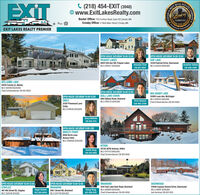 EXITC (218) 454-EXIT (3948)www.ExitLakesRealty.comREALBest ofBaxter Office: 7153 Forthun Road, Suite 120 | Baxter, MNCrosby Office: 17 West Main Street Crosby, MNTHE SRANEO LMES2018hesentrd y the Rnend phEXIT LAKES REALTY PREMIEROPEN HOUSE SATURDAY 10:00-12:00OPEN HOUSE SATURDAY 10:00-12:00PEQUOT LAKESRIA 6004 13th Ave SW, Pequot LakesMLS 5495577 $439,900BAY LAKE14354 Katrine Drive, DeerwoodMLS 5430135 $999,900Amanda ClineJonathan Sellner218-821-2825218-838-4285WILLIAMS LAKE20551 County 12, AkeleyMLS 5501464 $529,900Chad Schwendeman 218-851-8550OPEN HOUSE SATURDAY 10:00-12:00OPEN HOUSE SATURDAY 10:00-12:00EMILYGULL LAKE CHAIN6810 Ojibwa Road, BrainerdMLS 5495733 $449,900BIG SANDY LAKE52859 Loon Ave, McGregorMLS 5491515 $369,900Chris HansonChad Schwendeman 218-851-855021397 Pinewood LaneEmilyMLS 5491636 $259,900320-905-3700Stacy Wellnitz218-820-5712OPEN HOUSE SATURDAY T1:00-1:00BREEZY POINT8956 Birch LaneBreezy PointMLS 5486060 $339,900AITKINRanda Haug218-330-288235728 387th Avenue, AitkinMLS 5471753 $400,000Chad Schwendeman 218-851-8550OPEN HOUSE SATURDAY 10:00-12:00OPEN HOUSE SATURDAY 10:00-12:00BRAINERDDEERWOOD23946 Cuyuna Greens Drive, DeerwoodMLS 5488117 $299,900Joel Hartman 218-821-05133547 Gull Lake Dam Road, BrainerdSTAPLES407 6th Street SE, StaplesMLS 5321546 $74,900BRAINERDAngel Adams 805 I Street NE, Brainerd612-269-0054 MLS 5347758 $94,900Xiong Vang612-598-0197MLS 5288819 $299,900Chad Schwendeman 218-851-8550SIAVE COMPANTVOTED FI BEST R EXIT C (218) 454-EXIT (3948) www.ExitLakesRealty.com REAL Best of Baxter Office: 7153 Forthun Road, Suite 120 | Baxter, MN Crosby Office: 17 West Main Street Crosby, MN THE SRANEO LMES 2018 hesentrd y the Rnend ph EXIT LAKES REALTY PREMIER OPEN HOUSE SATURDAY 10:00-12:00 OPEN HOUSE SATURDAY 10:00-12:00 PEQUOT LAKES RIA 6004 13th Ave SW, Pequot Lakes MLS 5495577 $439,900 BAY LAKE 14354 Katrine Drive, Deerwood MLS 5430135 $999,900 Amanda Cline Jonathan Sellner 218-821-2825 218-838-4285 WILLIAMS LAKE 20551 County 12, Akeley MLS 5501464 $529,900 Chad Schwendeman 218-851-8550 OPEN HOUSE SATURDAY 10:00-12:00 OPEN HOUSE SATURDAY 10:00-12:00 EMILY GULL LAKE CHAIN 6810 Ojibwa Road, Brainerd MLS 5495733 $449,900 BIG SANDY LAKE 52859 Loon Ave, McGregor MLS 5491515 $369,900 Chris Hanson Chad Schwendeman 218-851-8550 21397 Pinewood Lane Emily MLS 5491636 $259,900 320-905-3700 Stacy Wellnitz 218-820-5712 OPEN HOUSE SATURDAY T1:00-1:00 BREEZY POINT 8956 Birch Lane Breezy Point MLS 5486060 $339,900 AITKIN Randa Haug 218-330-2882 35728 387th Avenue, Aitkin MLS 5471753 $400,000 Chad Schwendeman 218-851-8550 OPEN HOUSE SATURDAY 10:00-12:00 OPEN HOUSE SATURDAY 10:00-12:00 BRAINERD DEERWOOD 23946 Cuyuna Greens Drive, Deerwood MLS 5488117 $299,900 Joel Hartman 218-821-0513 3547 Gull Lake Dam Road, Brainerd STAPLES 407 6th Street SE, Staples MLS 5321546 $74,900 BRAINERD Angel Adams 805 I Street NE, Brainerd 612-269-0054 MLS 5347758 $94,900 Xiong Vang 612-598-0197 MLS 5288819 $299,900 Chad Schwendeman 218-851-8550 SIAVE COMPANT VOTED FI BEST R