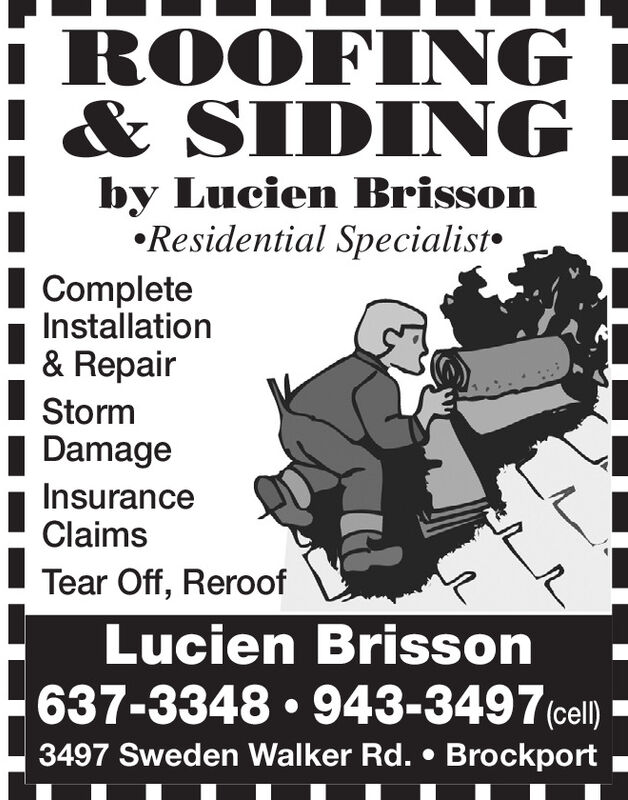 ROOFING& SIDINGby Lucien BrissonResidential SpecialistCompleteInstallation& RepairStorm| DamageInsuranceClaimsTear Off, ReroofLucien Brisson637-3348  943-3497 (cell)3497 Sweden Walker Rd.  Brockport ROOFING & SIDING by Lucien Brisson Residential Specialist Complete Installation & Repair Storm | Damage Insurance Claims Tear Off, Reroof Lucien Brisson 637-3348  943-3497 (cell) 3497 Sweden Walker Rd.  Brockport