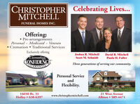 CHRISTOPHER Celebrating Lives...MITCHELLFUNERAL HOMES INC.Offering: Pre-arrangementsPersonal - Medicaid - VeteranCremation  Traditional ServicesExclusively offeringCremalionJoshua R. MitchellDavid B. MitchellScott M. SchmidtPaula H. FullerWIHCONFIDENCEGUARANTEThree generations of serving our community.Personal ServiceandFlexibility.16650 Rt. 3121 West AvenueHolley  638-6397www.christophermitchell.comAlbion  589-4471 CHRISTOPHER Celebrating Lives... MITCHELL FUNERAL HOMES INC. Offering:  Pre-arrangements Personal - Medicaid - Veteran Cremation  Traditional Services Exclusively offering Cremalion Joshua R. Mitchell David B. Mitchell Scott M. Schmidt Paula H. Fuller WIH CONFIDENCE GUARANTE Three generations of serving our community. Personal Service and Flexibility. 16650 Rt. 31 21 West Avenue Holley  638-6397 www.christophermitchell.com Albion  589-4471