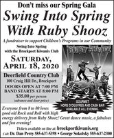 Don't miss our Spring GalaSwing Into SpringWith Ruby ShoozA fundraiser to support Children's Programs in our CommunitySwing Into Springwith the Brockport Kiwanis ClubRTEYSHNIZSATURDAY,APRIL 18, 2020Deerfield Country Club100 Craig Hill Dr., BrockportDOORS OPEN AT 7:00 PMBAND STARTS AT 8:00 PM$35.00 per person(advance and door price)GOURMETHORS D'OEUVRES AND CASH BARAVAILABLE ALL EVENING.Everyone from 8 to 80 lovesgood old Rock and Roll with highenergy delivery from Ruby Shooz! Great dance music, a fabulousand fun evening!Tickets available on line at: brockportkiwanis.orgCall: Dr. Dan Perry 585-637-5398  George Sokolsky 585-637-2300 Don't miss our Spring Gala Swing Into Spring With Ruby Shooz A fundraiser to support Children's Programs in our Community Swing Into Spring with the Brockport Kiwanis Club RTEYSHNIZ SATURDAY, APRIL 18, 2020 Deerfield Country Club 100 Craig Hill Dr., Brockport DOORS OPEN AT 7:00 PM BAND STARTS AT 8:00 PM $35.00 per person (advance and door price) GOURMET HORS D'OEUVRES AND CASH BAR AVAILABLE ALL EVENING. Everyone from 8 to 80 loves good old Rock and Roll with high energy delivery from Ruby Shooz! Great dance music, a fabulous and fun evening! Tickets available on line at: brockportkiwanis.org Call: Dr. Dan Perry 585-637-5398  George Sokolsky 585-637-2300