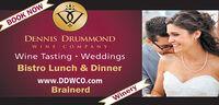 itsBOOK NOWDENNIS DRUMMONDWINE COMPAN YWine Tasting  WeddingsBistro Lunch & Dinnerwww.DDWCO.comBrainerdWinery its BOOK NOW DENNIS DRUMMOND WINE COMPAN Y Wine Tasting  Weddings Bistro Lunch & Dinner www.DDWCO.com Brainerd Winery