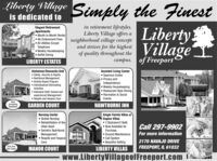 Liberty Village Simply the Finestis dedicated toElegant RetirementApartments Month to Month RentalNo Endowment Fees All Utilitites ExceptTelephoneWeekly Housekeeping Buffet Diningin retirement lifestyles.Liberty Village offers aneighborhood village conceptand strives for the highestof quality throughout theLibertyVillageLIBERTY ESTATEScampus. of FreeportAlzheimer/Dementia Unit Safety, Security & DignityNutritional ManagementActivity Based Program Individualized StimulatingAssisted Living CenterSpacious Suites Privacy andIndependence Weekly Housekeeping Restaurant Style Dining Recreation & SocialEventsActivities Individual Staff, trained andexperienced Management Respite and Hospice CareGARDEN COURTNowAcceptingResidentsHAWTHORNE INNNursing Center Skilled Nursing Rehabilitation of theOlder AdultGeriatric NutritionalManagementRespite and HospiceCareSingle Family Villas orDuplex Villas 2 Bedroom/2 Bath Now Available forCall 297-9902PurchaseFor more information Ground Maintenance Call System Beautiful Setting2170 NAVAJO DRIVEPick YourSite Today!MANOR COURTLIBERTY VILLASFREEPORT, IL 61032www.LibertyVillageofFreeport.com Liberty Village Simply the Finest is dedicated to Elegant Retirement Apartments  Month to Month Rental No Endowment Fees  All Utilitites Except Telephone Weekly Housekeeping  Buffet Dining in retirement lifestyles. Liberty Village offers a neighborhood village concept and strives for the highest of quality throughout the Liberty Village LIBERTY ESTATES campus. of Freeport Alzheimer/Dementia Unit  Safety, Security & Dignity Nutritional Management Activity Based Program  Individualized Stimulating Assisted Living Center Spacious Suites  Privacy and Independence  Weekly Housekeeping  Restaurant Style Dining  Recreation & Social Events Activities  Individual Staff, trained and experienced Management  Respite and Hospice Care GARDEN COURT Now Accepting Residents HAWTHORNE INN Nursing Center  Skilled Nursing  Rehabilitation of the Older Adult Geriatric Nutritional Management Respite and Hospice Care Single Family Villas or Duplex Villas  2 Bedroom/2 Bath  Now Available for Call 297-9902 Purchase For more information  Ground Maintenance  Call System  Beautiful Setting 2170 NAVAJO DRIVE Pick Your Site Today! MANOR COURT LIBERTY VILLAS FREEPORT, IL 61032 www.LibertyVillageofFreeport.com