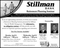 StillmanBANKRetirement Planning SeminarWhere will my retirement money come from? How long will my nest egg last?What level of risk is acceptable during retirement? When should I begin drawing Social Security?If you are approaching retirement, we invite you to attenda Retirement Planning Seminar presented by StillmanTrust & Wealth Management. This informative,no-obligation seminar will help provide you withPresented By:answers to important questions regarding your retirement.Two Free Sessions Available!Monday, April 66:00 p.m. - 7:00 p.m.Wednesday, April 86:00 p.m. - 7:00 p.m.Keith J. Akre,CFA, CFPVice PresidentJeffrey A. HartleSeniorVice President& Trust OfficerRockford Public Library | East BranchByron Museum Theatre110 N. Union Street, Byron6685 E. State Street, RockfordMONEYSMARTWEEKSeating is limited.Seminar hosted inTo RSVP, please call 815.332.8100 or email marketing@stillmanbank.comconjunction withMoney Smart Week 2020 Stillman BANK Retirement Planning Seminar Where will my retirement money come from? How long will my nest egg last? What level of risk is acceptable during retirement? When should I begin drawing Social Security? If you are approaching retirement, we invite you to attend a Retirement Planning Seminar presented by Stillman Trust & Wealth Management. This informative, no-obligation seminar will help provide you with Presented By: answers to important questions regarding your retirement. Two Free Sessions Available! Monday, April 6 6:00 p.m. - 7:00 p.m. Wednesday, April 8 6:00 p.m. - 7:00 p.m. Keith J. Akre, CFA, CFP Vice President Jeffrey A. Hartle Senior Vice President & Trust Officer Rockford Public Library | East Branch Byron Museum Theatre 110 N. Union Street, Byron 6685 E. State Street, Rockford MONEY SMART WEEK Seating is limited. Seminar hosted in To RSVP, please call 815.332.8100 or email marketing@stillmanbank.com conjunction with Money Smart Week 2020