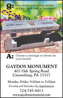 """9:How about something similarin your back yard or business?ARMYUNIT EDSTATESYOU N RE NONPORGO TENPOW-MIAFREEDOM IS NOT FREE""""A: Choose a message or theme foryour bench!GAYDOS MONUMENT407 Oak Spring RoadCanonsburg, PA 15317Monday-Friday 9:00am to 5:00pmEvening and Saturdays by Appointment724-745-4413www.gaydosmonument.com 9: How about something similar in your back yard or business? ARMY UNIT ED STATES YOU N RE NON PORGO TEN POW-MIA FREEDOM IS NOT FREE"""" A: Choose a message or theme for your bench! GAYDOS MONUMENT 407 Oak Spring Road Canonsburg, PA 15317 Monday-Friday 9:00am to 5:00pm Evening and Saturdays by Appointment 724-745-4413 www.gaydosmonument.com"""