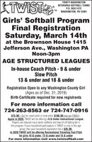 ATWISTTRINTY-WASHINGTONINTERAREA SOFTBALL TEAMSP.0. BOX 1372WASHINGTON, PA 15301Girls' Softball ProgramFinal RegistrationSaturday, March 14that the Brownson House 1415Jefferson Ave., Washington PANoon-3pmAGE STRUCTURED LEAGUESIn-house Coach Pitch - 9 & underSlow Pitch13 & under and 18 & underRegistration Open to any Washington County Girl(Ages as of Dec. 31, 2019)Birth Certificate required for new registrantsFor more information call724-263-8563 or 724-747-0916$75.00 1 Girl for coach pitch or slow pitch, $100.00 max per FAMILY .Again in 2020: TWIST will be offering a 6 & Under Instructional League.Players use reduced injury factor softballs and may hit off batting tee inthis program. If your household participation in TWIST is only in this agegroup, then your household registration fee is $35.00.In 2020 TWIST will be offering Recreational Traveling Fast Pitchfor girls 10 & under, 12 & under and 15 & underFor more information visit www.twistsoftball.com ATWIST TRINTY-WASHINGTON INTERAREA SOFTBALL TEAMS P.0. BOX 1372 WASHINGTON, PA 15301 Girls' Softball Program Final Registration Saturday, March 14th at the Brownson House 1415 Jefferson Ave., Washington PA Noon-3pm AGE STRUCTURED LEAGUES In-house Coach Pitch - 9 & under Slow Pitch 13 & under and 18 & under Registration Open to any Washington County Girl (Ages as of Dec. 31, 2019) Birth Certificate required for new registrants For more information call 724-263-8563 or 724-747-0916 $75.00 1 Girl for coach pitch or slow pitch, $100.00 max per FAMILY . Again in 2020: TWIST will be offering a 6 & Under Instructional League. Players use reduced injury factor softballs and may hit off batting tee in this program. If your household participation in TWIST is only in this age group, then your household registration fee is $35.00. In 2020 TWIST will be offering Recreational Traveling Fast Pitch for girls 10 & under, 12 & under and 15 & under For more information visit www.twistsoftball.com