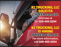 K1 TRUCKING, LLCSOLICITACHOFER con CDLInformes alTel. 520-455-2254K1 TRUCKING, LLCIS HIRINGDRIVER with CDLFor more information,call 520-455-2254WICK273612 K1 TRUCKING, LLC SOLICITA CHOFER con CDL Informes al Tel. 520-455-2254 K1 TRUCKING, LLC IS HIRING DRIVER with CDL For more information, call 520-455-2254 WICK273612
