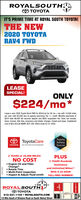 ROYALSOUTHATIT'S PRIME TIME AT ROYAL SOUTH TOYOTA!THE NEW2020 TOYOTARAV4 FWDLEASESPECIAL!ONLY$224/mo*Lease a new 2020 Toyota Rav4 FWD for $224/mo for 36 mo + tax with 10,000 milesper year with $3,000 due at signing assuming Tier 1+ credit. Monthly payments of$224 total $8,064 S0 security deposit and $650 acquisition fee. Does not include,taxes, license, title fees, insurance and dealer charges. Closed-end lease. Capitalizedcost of $24,303.06 MSRP: $27,339. Otfers ends 03-31-2020.O ToyotaCareToyotaSafetySenseTOYOTA No Cost Service &2 YEARS or 25,000 MILES!NO COSTPLUS2 YEARS Roadside Engine Oil and FilterChange*Rotate TiresMulti-Point InspectionInspect & Adjust Fluid LevelsAssistanceand Unlimited Miles!With A 24 HOURTOLL-FREE NUMBER!w-ROYALSOoUTH812-331-1100  ROYALSOUTH.COM1/2 Mile South of Winslow Road on South Walnut StreetSnaw) ROYALSOUTHA T IT'S PRIME TIME AT ROYAL SOUTH TOYOTA! THE NEW 2020 TOYOTA RAV4 FWD LEASE SPECIAL! ONLY $224/mo* Lease a new 2020 Toyota Rav4 FWD for $224/mo for 36 mo + tax with 10,000 miles per year with $3,000 due at signing assuming Tier 1+ credit. Monthly payments of $224 total $8,064 S0 security deposit and $650 acquisition fee. Does not include, taxes, license, title fees, insurance and dealer charges. Closed-end lease. Capitalized cost of $24,303.06 MSRP: $27,339. Otfers ends 03-31-2020. O ToyotaCare Toyota Safety Sense TOYOTA No Cost Service & 2 YEARS or 25,000 MILES! NO COST PLUS 2 YEARS Roadside  Engine Oil and Filter Change* Rotate Tires Multi-Point Inspection Inspect & Adjust Fluid Levels Assistance and Unlimited Miles! With A 24 HOUR TOLL-FREE NUMBER! w- ROYALSOoUTH  812-331-1100  ROYALSOUTH.COM 1/2 Mile South of Winslow Road on South Walnut Street Snaw)