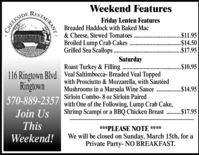 RESTAURANTWeekend FeaturesFriday Lenten FeaturesBreaded Haddock with Baked MacCREEKSIDE& Cheese, Stewed TomatoesBroiled Lump Crab Cakes .Grilled Sea Scallops ..$11.95$14.50$17.95SaturdayRoast Turkey & Filling . ..$10.95116 Ringtown Blvd Veal Saltimbocca- Breaded Veal ToppedRingtown570-889-2357with Prosciutto & Mozzarella, with SautéedMushrooms in a Marsala Wine Sauce ..Sirloin Combo- 8 oz Sirloin Pairedwith One of the Following, Lump Crab Cake,Shrimp Scampi or a BBQ Chicken Breast .$17.95$14.95Join UsThis***PLEASE NOTE ****We will be closed on Sunday, March 15th, for aPrivate Party- NO BREAKFAST.Weekend! RESTAURANT Weekend Features Friday Lenten Features Breaded Haddock with Baked Mac CREEKSIDE & Cheese, Stewed Tomatoes Broiled Lump Crab Cakes . Grilled Sea Scallops .. $11.95 $14.50 $17.95 Saturday Roast Turkey & Filling . . .$10.95 116 Ringtown Blvd Veal Saltimbocca- Breaded Veal Topped Ringtown 570-889-2357 with Prosciutto & Mozzarella, with Sautéed Mushrooms in a Marsala Wine Sauce .. Sirloin Combo- 8 oz Sirloin Paired with One of the Following, Lump Crab Cake, Shrimp Scampi or a BBQ Chicken Breast .$17.95 $14.95 Join Us This ***PLEASE NOTE **** We will be closed on Sunday, March 15th, for a Private Party- NO BREAKFAST. Weekend!