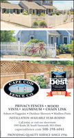 *2020*CAPE COD'SCAPE CObestThe Official CommunityCholce AwardCAPE COD TIMESVOTE FOR US!FENCE COPRIVACY FENCES  WOODVINYL ALUMINUM  CHAIN LINKArbors  Flagpoles  Outdoor Showers  Mailbox PostsINSTALLATION AVAILABLE YEAR-ROUNDCall today or visit our showroom1093 Route 28, South Yarmouth, MA 02664capecodfence.com 508-398-6041PROVIDING QUALITY SERVICE SINCE 1956 *2020* CAPE COD'S CAPE CO best The Official Community Cholce Award CAPE COD TIMES VOTE FOR US! FENCE CO PRIVACY FENCES  WOOD VINYL ALUMINUM  CHAIN LINK Arbors  Flagpoles  Outdoor Showers  Mailbox Posts INSTALLATION AVAILABLE YEAR-ROUND Call today or visit our showroom 1093 Route 28, South Yarmouth, MA 02664 capecodfence.com 508-398-6041 PROVIDING QUALITY SERVICE SINCE 1956