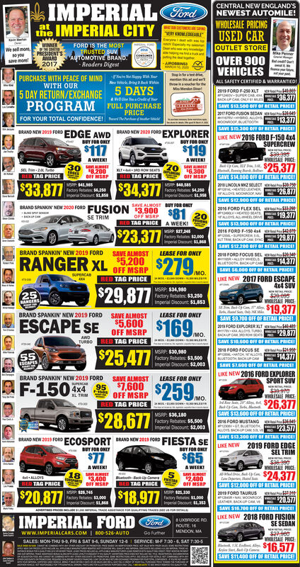"""IMPERIALTordCENTRAL NEW ENGLAND'SNEWEST AUTOMILE!WHOLESALE PRICINGUSED CAROUTLET STOREOVER 900VEHICLESALL SAFETY CERTIFIED & WARRANTIEDIthe IMPERIAL CITY""""VERY KNOWLEDGEALEWINNERWe sell moe.se youSave more!FORD IS THE MOSTTRUSTED SUVAUTOMOTIVE BRAND.- Readers DigestPRESIDENTSAWARDMe Penner2017JUROBINSEPURCHASE WITH PEACE OF MINDWITH OURthrowiavocher erMiu Mendan Dinet5 DAY RETURN/EXCHANGE 5 DAYSPROGRAM FULL PURCHASE2019 FORD F250 XLT$36,377BACKUP CAM ONYMSAVE S13.500 OFF OF BETAIL PRICEPRICEFOR YOUR TOTAL CONFIDENCE! h r2017 FORD FUSION SEDAN E$13.377SAVE SIS.300 OFF OF RETAIL PRICE!BRAND NEW 2019 FORDEDGE AWD BRAND NEW 2020 FORD EXPLORER