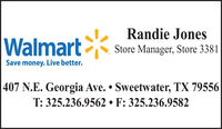 Randie JonesWalmartStore Manager, Store 3381Save money. Live better.407 N.E. Georgia Ave.  Sweetwater, TX 79556T: 325.236.9562  F: 325.236.9582 Randie Jones Walmart Store Manager, Store 3381 Save money. Live better. 407 N.E. Georgia Ave.  Sweetwater, TX 79556 T: 325.236.9562  F: 325.236.9582