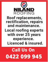 NILNDROOFINGRoof replacements,rectification, repairsand maintenance.Local roofing expertswith over 25 yearsexperience.Licenced & insured.Call Us On0422 099 945 NILND ROOFING Roof replacements, rectification, repairs and maintenance. Local roofing experts with over 25 years experience. Licenced & insured. Call Us On 0422 099 945