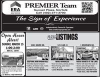 PREMIER TeamERASunset Plaza, NorfolkCall (402) 371-3700REAL ESTATEThe Sign of ExperienceIndependently Owned & Operatedwww.norfolkareaproperties.comMLS.OpenHousenew ISTINGSAlert!SUNDAY, MARCH 151:00-2:00605 S. 15TH3201 DOVER DR.1211 AVE. D1 RIVERVIEW DR.CROFTONWISNERNEWLY REMODELED Newer roof, windows, electrical, plumbing  Kitchen with island that seats 10 Newer flooring, paint, fixture 700 sq. ft. shop LeeAnn Westerhaus, 402-649-1730EXCEPTIONAL HOME-WYNDHAM HILLSWATCH SUNSETS AT THE LAKE!Amenities beyond compare!EXTENDED DOUBLE GARAGE W/WORKSHOP  3,800 sq. ft. finished. 5 beds, 4 bathsMove-in ready-fumiture included Large family room with gas stove $159,900 Lin Behmer, 402-640-4439 Deck & patio with gas firepit Garage storage for boat & toys Cindy Arens, 402-649-7133Frank Arens, 402-750-60981,436 sq. ft heated garageLeeAnn Westerhaus, 402-649-1730151235 PREMIER Team ERA Sunset Plaza, Norfolk Call (402) 371-3700 REAL ESTATE The Sign of Experience Independently Owned & Operated www.norfolkareaproperties.com MLS. Open House new ISTINGS Alert! SUNDAY, MARCH 15 1:00-2:00 605 S. 15TH 3201 DOVER DR. 1211 AVE. D 1 RIVERVIEW DR. CROFTON WISNER NEWLY REMODELED  Newer roof, windows, electrical, plumbing  Kitchen with island that seats 10  Newer flooring, paint, fixture  700 sq. ft. shop  LeeAnn Westerhaus, 402-649-1730 EXCEPTIONAL HOME-WYNDHAM HILLS WATCH SUNSETS AT THE LAKE! Amenities beyond compare! EXTENDED DOUBLE GARAGE W/WORKSHOP  3,800 sq. ft. finished. 5 beds, 4 baths Move-in ready-fumiture included  Large family room with gas stove  $159,900  Lin Behmer, 402-640-4439  Deck & patio with gas firepit  Garage storage for boat & toys  Cindy Arens, 402-649-7133 Frank Arens, 402-750-6098 1,436 sq. ft heated garage LeeAnn Westerhaus, 402-649-1730 151235