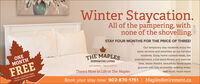 "Winter Staycation.All of the pampering, withnone of the shovelling.STAY FOUR MONTHS FOR THE PRICE OF THREE!ONEMONTHTHE MAPLESOur temporary stay residents enjoy thesame services and amenities as our full-timeresidents. Enjoy home cooked meals, liveentertainment, a full-sized fitness and exerciseSUPPORTIVE LIVINGFREEANTIGONISH NOVA SCOTIAarea, movie theatre, beautifully landscaped""Some conditions applyCall for more information.There's More to Life at The Maplesgrounds with fully accessible walking areas,and much, much more!Book your stay now: 902-870-1751 