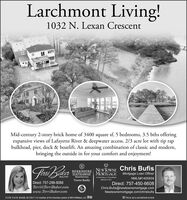 Larchmont Living!1032 N. Lexan CrescentMid-century 2-story brick home of 3400 square sf, 5 bedrooms, 3.5 bths offeringexpansive views of Lafayette River & deepwater access. 2/3 acre lot with rip rapbulkhead, pier, dock & boatlift. An amazing combination of classic and modern,bringing the outside in for your comfort and enjoyment!PasieliaChris BufisBERKSHIREHATHAWAYNEWTOWNEMORTGAGE Mortgage Loan OfficerREALTORHomeServicesTowne RealtyA Subsidiary of TowneBarkNMLS 214817NMLS#1405934Direct: 757-288-8088Terri@TerriBaker.comwww.TerriBaker.comDirect: 757-450-6608Chris.Bufis@newtownemortgage.comNewtownemortgage.com/chrisbufis312 W. 21st St. Norfolk, VA 23517  A member of the franchise system of BHH Affiates, LLC eThis is not a commitment to lend Larchmont Living! 1032 N. Lexan Crescent Mid-century 2-story brick home of 3400 square sf, 5 bedrooms, 3.5 bths offering expansive views of Lafayette River & deepwater access. 2/3 acre lot with rip rap bulkhead, pier, dock & boatlift. An amazing combination of classic and modern, bringing the outside in for your comfort and enjoyment! Pasielia Chris Bufis BERKSHIRE HATHAWAY NEWTOWNE MORTGAGE Mortgage Loan Officer REALTOR HomeServices Towne Realty A Subsidiary of TowneBark NMLS 214817 NMLS#1405934 Direct: 757-288-8088 Terri@TerriBaker.com www.TerriBaker.com Direct: 757-450-6608 Chris.Bufis@newtownemortgage.com Newtownemortgage.com/chrisbufis 312 W. 21st St. Norfolk, VA 23517  A member of the franchise system of BHH Affiates, LLC e This is not a commitment to lend