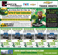 """MARTY'SFORCHEVROLET THE PEOPLEon Cape CodTRUCK MONTHCONVENIENTLY LOCATED ON ROUTE 28, JUST OVER THE BOURNE BRIDGEYou LUCKYBUCK!Live Broadcast Join us Saturday, March 14th, 12 Noon - 3pmwithPINY IDE Pot O' Gold Celebration103 forourFARE CuaS ROCHRight Now If You've Got ABuck, You're in Luck - YouCould Drive A Nicer, Newer CarLive Music with Brian """"Fishmonger"""" Kelly 