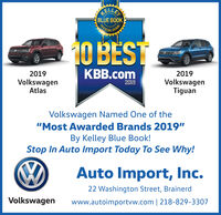 "RELLEBLUE BOOKOFFICIAGUIDE10 BESTKBB.com20192019VolkswagenAtlasVolkswagenTiguan2019Volkswagen Named One of the""Most Awarded Brands 2019""By Kelley Blue Book!Stop In Auto Import Today To See Why!Auto Import, Inc.22 Washington Street, BrainerdVolkswagenwww.autoimportvw.com 