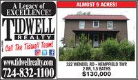 A Legacy ofEXCELLENCE!ALMOST 5 ACRES!TIDWELLREALTY| Call The Tidwell Team!www.tidwellrealt.com724-832-1100322 WENDEL RD - HEMPFIELD TWP.2 BR, 1.5 BATHS$130,000 A Legacy of EXCELLENCE! ALMOST 5 ACRES! TIDWELL REALTY | Call The Tidwell Team! www.tidwellrealt.com 724-832-1100 322 WENDEL RD - HEMPFIELD TWP. 2 BR, 1.5 BATHS $130,000