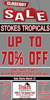 CLOSEOUTSALESTOKES TROPICALSUP TO70% OFFSOME RARE PLANTSNEVER BEFORE OFFERED FOR SALESale Starts March 12weekendsMondaythruFriday | 4806 E. Old Spanish Trail appointment8-4StokesbyTROPICALSSouth of New Iberiaon Hwy.182(next to UPS)337-365-6998 CLOSEOUT SALE STOKES TROPICALS UP TO 70% OFF SOME RARE PLANTS NEVER BEFORE OFFERED FOR SALE Sale Starts March 12 weekends Monday thru Friday | 4806 E. Old Spanish Trail appointment 8-4 Stokes by TROPICALS South of New Iberia on Hwy.182 (next to UPS) 337-365-6998