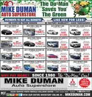 """Du-ManMÍKE DUMAN Saves YouAUTO SUPERSTORE The Green""""The Du-Mon Con!,""""TheYEARSANNIVERSARYPAYMENTS TO SUIT ALL BUDGETS!LIKE NEW FOR LESS!NO CASH OR TRADE NEEDED2017 KIA FORTE LXFACTORY WARRANTY SAVE THOUSANDS!2016 FORD C-MAX SEL2019 INFINITI Q502020 RAM 1500 LARAMIE QUAD CAB27K MILES, STK#5157573K MILES, STK#5136913K MILES, STK#5148214K MILES, STK#51543MSRP $39,550Sale Price $26,455MSRP $47,725Sale Price $35,497ONLYONLY$15107Sale Price $10,956$16478SAVE$13,0952019 MITSUBISHI OUTLANDER SE 2019 CHEVROLET SILVERADO 2500 LTZSAVE$12,228HPERSale Price $11,9502017 HONDA CIVIC LX2019 FORD FIESTASTKIMO08-18K MILES, STK#5159814K MILES, STK451446-3LOW MILES, STK#51364ONLYONLYMSRP S67,855Sale Price $54,445$171 64Sale Price $12,448MSRP $28.070Sales Price $17,990$16545*Sale Price $11,999SAVE$10,0802017 HYUNDAI ACCENT SE 2019 JEEP GRAND CHEROKEE LATTITUDE 4X4PER MONTHSAVE$14,4102019 DODGE CHARGER STPER MONTH2019 FORD FUSION SE98K MILES, STKAMOS30-141K MILES, STK#5136216K MILES, STK#5139423K MILES, STKA51148ONLYONLYMSRP S43,230Sale Price $32,200MSRP S32,690Sale Price $24,603$14396*Sale Price $10,440SAVE$11,0302017 HYUNDAI ELANTRA GT 2019 CHEVROLET CAMARO LT$13315.Sale Price $10,922SAVE$8,0872020 INFINITI QX602016 FORD ESCAPE SE71K MILES, STK#5161943K MILES, STK#5059115K MILES, STK#5071411K MILES, STKIS1543ONLYMSRP $29,485Sales Price $23,406MSAP S47,375Sales Price $34,797$17617Sale Price $12,776ONLY$165 30PER MONTHSAVE$6,079PER MONTHSAVESale Price $11,988$12,578WHY PAY MORE? SINCE 1980 The """"Du-Man"""" Can!MIKE DUMANAuto SuperstoreONLY 25MINUTES FROMANYWHERE INHAMPTON ROADS!MITSUBISHIMOTORSDrive your Ambition""""SALE PRICES EXPIRE 5 DAYS AFTER PUBLICATION. PRICES DO NOT INCLUDE TAX, TAGS AND $479 PROCESSING FEE MUST PRESENT AD AT TIME OF SALE AND CANNOT BE COMBINED WITH OTHER OFFERS OR DISCOUNTS. PAYMENTS BAED ON 75 MONTHS@45% WITH 10% DOWN CASH OR TRADE AND SUBJECT TO CREDIT APPROVAL MSRP IS BASED ON KELLY BLUE BOOK, WHEN ACTUAL INVOICE IS NOT AVAILABLE. AND IS NOT GUARANTEED TO BE ACOURATE"""