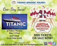 TRANS-BRIDGE TOURSTours and Vacation TravelOne-Day Tours!TITANICCHRISTMASSPECTACULARTHE MUSICALRADIO CITYROCKETTESat Fulton TheatreCHASE OMay 7 (Thu)$127 Adult$114 Child (4-10)2020 TICKETSON SALE NOW!Adventure Awaits!Call 610-868-6001 or visit transbridgetours.com TRANS-BRIDGE TOURS Tours and Vacation Travel One-Day Tours! TITANIC CHRISTMAS SPECTACULAR THE MUSICAL RADIO CITY ROCKETTES at Fulton Theatre CHASE O May 7 (Thu) $127 Adult $114 Child (4-10) 2020 TICKETS ON SALE NOW! Adventure Awaits! Call 610-868-6001 or visit transbridgetours.com