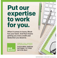 Put ourexpertiseto workfor you.When it comes to taxes, Blockhas your back. And that meansgetting you every credit anddeduction you deserve.COME BY, CALL, OR MAKEAN APPOINTMENT TODAY.2403 N BEN JORDANH&RBLOCK 361-578-3641VICTORIA, TX 77901OBTP#B13696 © 2020 HRB Tax Group, Inc. Put our expertise to work for you. When it comes to taxes, Block has your back. And that means getting you every credit and deduction you deserve. COME BY, CALL, OR MAKE AN APPOINTMENT TODAY. 2403 N BEN JORDAN H&R BLOCK 361-578-3641 VICTORIA, TX 77901 OBTP#B13696 © 2020 HRB Tax Group, Inc.