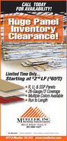 CALL TODAYFOR AVAILABILITY!Huge PanelInventoryClearance!Limited Time Only...Starting at $210 LF ($65%)R, U, & SSP Panels 26-Gauge/3' CoverageMultiple Colors Available Run to LengthMUELLER, INC.Metal Buildings, Roofing and Components9502 U.S. 59 North Victoria, TX361-580-1427No Warranty Lmited Availability - Prices subject to change without notice877-2-Mueller (268-3553)  www.muellerinc.com CALL TODAY FOR AVAILABILITY! Huge Panel Inventory Clearance! Limited Time Only... Starting at $210 LF ($65%) R, U, & SSP Panels  26-Gauge/3' Coverage Multiple Colors Available  Run to Length MUELLER, INC. Metal Buildings, Roofing and Components 9502 U.S. 59 North Victoria, TX 361-580-1427 No Warranty Lmited Availability - Prices subject to change without notice 877-2-Mueller (268-3553)  www.muellerinc.com