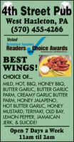 4th Street PubWest Hazleton, PA(570) 455-4266VotedStandard SpeakerReaders Choice Awards2019Stundwesprakes comeaderstrekceBESTWINGS!CHOICE OF...MILD, HOT, BBQ, HONEY BBQ,BUTTER GARLIC, BUTTER GARLICPARM, CREAMY GARLIC BUTTERPARM, HONEY JALAPENO,HOT BUTTER GARLIC, HONEYMUSTARD, TERIYAKI, OLD BAY,LEMON PEPPER, JAMAICANJERK, & SUICIDE!Open 7 Days a Week1lam til 2am 4th Street Pub West Hazleton, PA (570) 455-4266 Voted Standard Speaker Readers Choice Awards 2019 Stundwesprakes comeaderstrekce BEST WINGS! CHOICE OF... MILD, HOT, BBQ, HONEY BBQ, BUTTER GARLIC, BUTTER GARLIC PARM, CREAMY GARLIC BUTTER PARM, HONEY JALAPENO, HOT BUTTER GARLIC, HONEY MUSTARD, TERIYAKI, OLD BAY, LEMON PEPPER, JAMAICAN JERK, & SUICIDE! Open 7 Days a Week 1lam til 2am