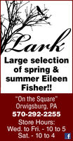 "LarkLarge selectionof spring &summer EileenFisher!!On the Square""Orwigsburg, PA570-292-2255Store Hours:Wed. to Fri. - 10 to 5Sat. - 10 to 4 Lark Large selection of spring & summer Eileen Fisher!! On the Square"" Orwigsburg, PA 570-292-2255 Store Hours: Wed. to Fri. - 10 to 5 Sat. - 10 to 4"